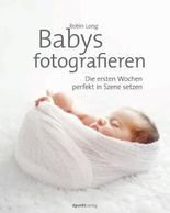 Babys fotografieren: Die ersten Wochen perfekt in Szene setzen