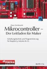Mikrocontroller - Der Leitfaden für Maker: Schaltungstechnik und Programmierung für Raspberry, Arduino & Co. (HardwareHacks Edition)