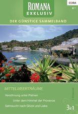 Romana Exklusiv Band 0224: Sehnsucht nach Glück und Liebe / Versöhnung unter Palmen / Unter dem Himmel der Provence /