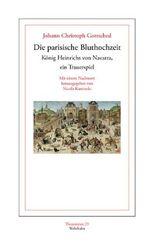 Die parisische Bluthochzeit König Heinrichs von Navarra, ein Trauerspiel.