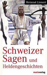 Schweizer Sagen und Heldengeschichten