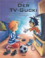 Der TV-Gucki oder Über den richtigen Umgang mit Fernsehen und Computerspielen
