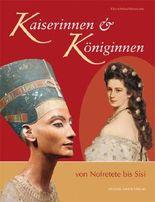 Kaiserinnen und Königinnen von Nofretete bis Sisi