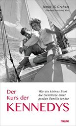 Der Kurs der Kennedys: Wie ein kleines Boot die Geschicke einer großen Familie lenkte