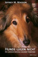 Hunde lügen nicht - Die großen Gefühle unserer Vierbeiner
