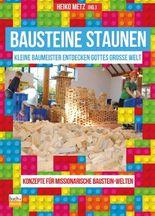 Bausteine staunen: Kleine Baumeister entdecken Gottes große Welt - Konzepte für missionarische Baustein-Welten