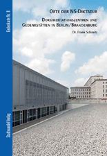 Orte der NS-Diktatur: Dokumentationszentren und Gedenkstätten in Berlin/Brandenburg (Gedenkorte)