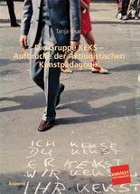 Die Gruppe KEKS - Aufbrüche der Aktionistischen Kunstpädagogik