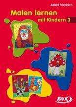 Malen lernen mit Kindern Band 3