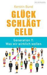 Glück schlägt Geld: Generation Y: Was wir wirklich wollen
