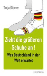 Zieht die größeren Schuhe an!: Globale Zukunftsfragen und was Deutschland in der Welt erwartet
