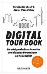 Digital Tour Book: Die erfolgreiche Transformation zum digitalen Unternehmen - ein Reisebericht