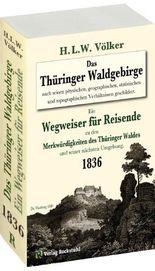 Das Thüringer Waldgebirge 1836 nach seinen physischen, geographischen, statistischen und topographischen Verhältnissen geschildert.