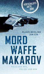 Mordwaffe Makarov: Fälle aus MfS, Polizei und NVA (Verschlussakte DDR 32767)
