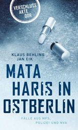 Mata Haris in Ostberlin: Fälle aus MFS, Polizei und NVA (Verschlussakte DDR 32767)