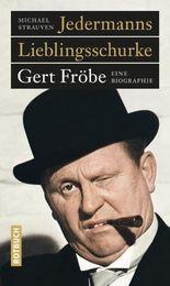 Jedermanns Lieblingsschurke: Gert Fröbe. Eine Biographie