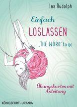 """Einfach loslassen - """"The Work"""" to go"""