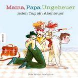 Mama, Papa, Ungeheuer - jeden Tag ein Abenteuer