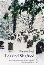 Lea und Siegfried: Die Geschichte einer Liebe, die nicht sein durfte und doch denkbar war. Erzählung