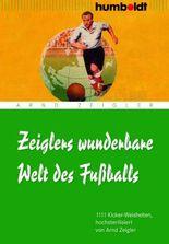 Zeiglers wunderbare Welt des Fußballs: 1111 Kickerweisheiten