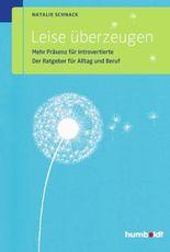Leise überzeugen: Mehr Präsenz für Introvertierte. Der Ratgeber für Alltag und Beruf