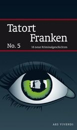 Tatort Franken 5: 16 neue Kriminalgeschichten - Frankenkrimis