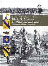 Die U.S. Cavalry im Zweiten Weltkrieg: Organisation - Einsätze - Ausrüstung
