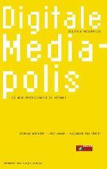Digitale Mediapolis. Die neue Öffentlichkeit im Internet