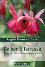 Ratgeber Garten - Balkon und Terasse - Pflanzen die im Schatten gedeihen