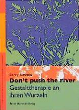 Dont push the river. Gestalttherapie an ihren Wurzeln.