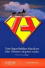 Vom Superhelden Abraham: Oder: Christsein will gelebt werden