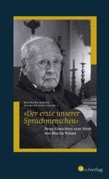 """""""Der erste unserer Sprachmenschen"""". Neue Einsichten zum Werk von Martin Walser"""