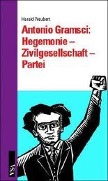 Antoni Gramsci: Hegemonie - Zivilgesellschaft - Partei