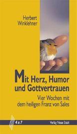 Mit Herz, Humor und Gottvertrauen: Vier Wochen mit dem heiligen Franz von Sales (4 x 7)