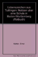 Lebenszeichen aus Tuttlingen. Notizen über eine Schule in Baden- Württemberg