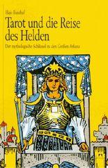 Tarot und die Reise des Helden. Der mythologische Schlüssel zu den Großen Arkana