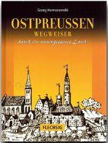 Ostpreussen - Wegweiser durch ein unvergessenes Land
