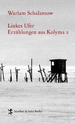 Linkes Ufer: Erzählungen aus Kolyma 2