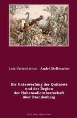 Die Unterwerfung der Quitzows und der Beginn der Hohenzollernherrschaftüber Brandenburg