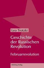 Geschichte der Russischen Revolution: Februarrevolution (Trotzki-Bibliothek)