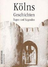 Kölns Geschichten, Sagen und Legenden