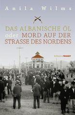 Das albanische Öl oder Mord auf der Straße des Nordens