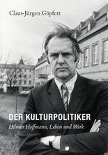 Der Kulturpolitiker. Hilmar Hoffmann, Leben und Werk