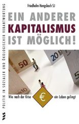 Ein anderer Kapitalismus ist möglich!: Wie nach der Krise ein Leben gelingt