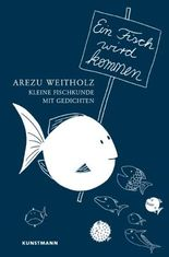 Ein Fisch wird kommen: Kleine Fischkunde mit Gedichten