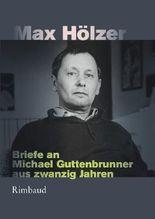 Max Hölzer - Briefe an Michael Guttenbrunner aus zwanzig Jahren