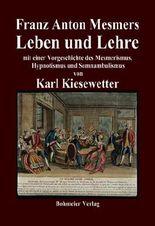 Franz Anton Mesmers Leben und Lehre