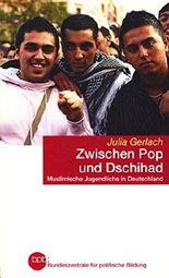 bpb Schriftenreihe Band 593 ~ Zwischen Pop und Dschihad - Muslimische Jugendliche in Deutschland