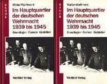 Im Hauptquartier der deutschen Wehrmacht 1939 - 1945. Grundlagen, Formen, Gestalten