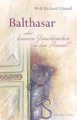 Balthasar – oder kommen Gänseblümchen in den Himmel?